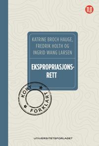 Ekspropriasjonsrett, kort forklart - Katrine Broch Hauge, Fredrik Holth, Ingrid Wang Larsen | Inprintwriters.org
