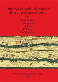 I Processi Formativi Ed Evolutivi Della Citta in Area Adriatica