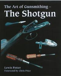 The Art of the Gunsmith: The Shotgun