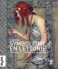 L'age Du Symbolisme En Lettonie / The Age of Symbolism in Latvia