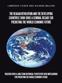 Reagan Revolution and the Developing Countries (1980-1990) a Seminal Decade for Predicting the World Economic  Future