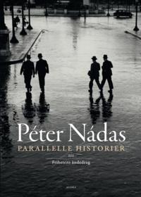 Parallelle historier: Bind III: Frihetens åndedrag - Péter Nádas | Inprintwriters.org