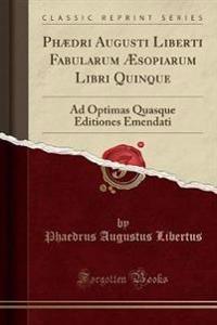 Phædri Augusti Liberti Fabularum Æsopiarum Libri Quinque