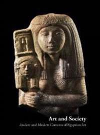 Art and Society: Ancient and Modern Contexts of Egyptian Art