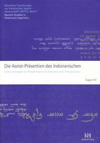 Die Aorist-Prasentien Des Indoiranischen: Untersuchungen Zur Morphologie Und Semantik Einer Prasensklasse