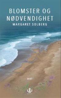 Blomster og nødvendighet - Margaret Solberg pdf epub