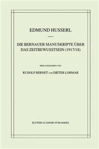 Die Bernauer Manuskripte Uber Das Zeitbewutsein (1917/18)