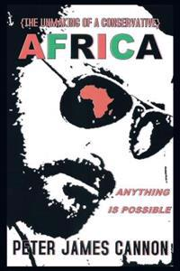 Unmaking of a Conservative Africa Anything Is Possible