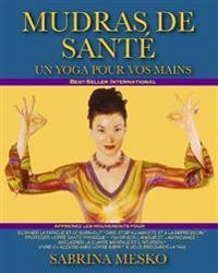 Mudras de Santé: Un Yoga Pour Vos Mains