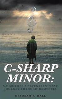 C-Sharp Minor: My Mother's Seventeen-Year Journey Through Dementia