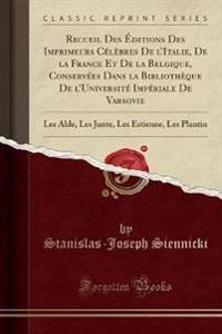Recueil Des Éditions Des Imprimeurs Célèbres De l'Italie, De la France Et De la Belgique, Conservées Dans la Bibliothèque De l'Université Impériale De Varsovie
