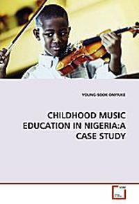 CHILDHOOD MUSIC EDUCATION IN NIGERIA:A CASE STUDY