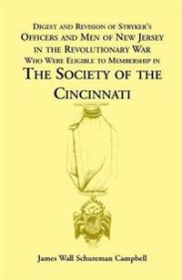 Digest and Revision of Stryker's Officers and Men of New Jersey in the Revolutionary War Who Were Eligible to Membership in The Society of the Cincinnati