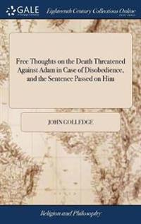 Free Thoughts on the Death Threatened Against Adam in Case of Disobedience, and the Sentence Passed on Him