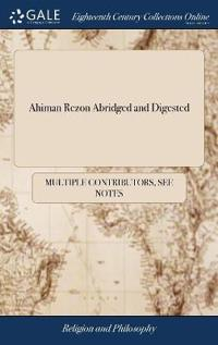 Ahiman Rezon Abridged and Digested: As a Help to All That Are, or Would Be Free and Accepted Masons. to Which Is Added, a Sermon, Preached in Christ-C