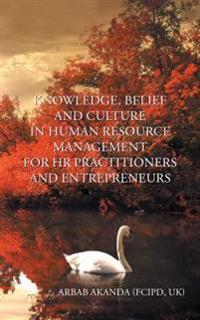 Knowledge, Belief and Culture in Human Resource Management for Hr Practitioners and Entrepreneurs