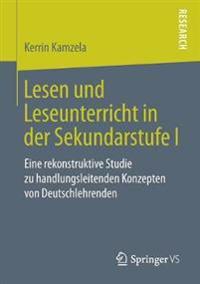 Lesen und Leseunterricht in der Sekundarstufe I : Eine rekonstruktive Studie zu handlungsleitenden Konzepten von Deutschlehrenden