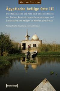 Agyptische heilige Orte III: Der Manzala-See bei Port Said und der Heilige der Fischer. Konstruktionen, Inszenierungen und Landschaften der Heiligen im Nildelta: Abu al-Wafa`