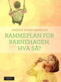 Rammeplan for barnehagen, hva så?