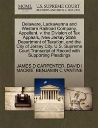 Delaware, Lackawanna and Western Railroad Company, Appellant, V. the Division of Tax Appeals, New Jersey State Department of Taxation, and the City of Jersey City. U.S. Supreme Court Transcript of Record with Supporting Pleadings