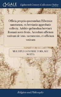 Officia Propria Quorumdam Hiberniæ Sanctorum, Ex Breviariis Approbatis Collecta. Additis Quibusdam Breviarii Romani Novis Festis. Accedunt Officium Vo