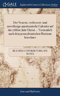 Der Neueste, Verbessert- Und Zuverl ssige Americanische Calender Auf Das 1768ste Jahr Christi ... Vornemlich Nach Dem Pennsylvanischen Horizont Berechnet