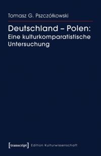 Deutschland - Polen: Eine kulturkomparatistische Untersuchung