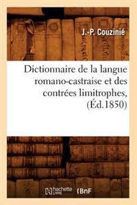 Dictionnaire de la Langue Romano-Castraise Et Des Contr�es Limitrophes, (�d.1850)