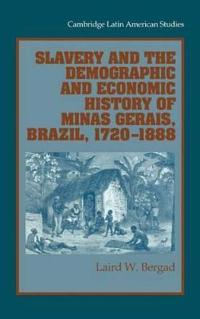 Slavery and the Demographic and Economic History of Minas Gerais, Brazil 1720-1888