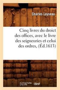 Cinq Livres Du Droict Des Offices, Avec Le Livre Des Seigneuries Et Celui Des Ordres, (Ed.1613)