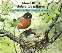 About Birds / Sobre Los Pajaros: A Guide for Children / Una Guia Para Ninos