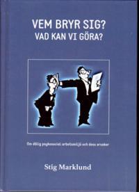 Vem bryr sig? : vad kan vi göra? : en bok om dålig psykosocial arbetsmiljö på grund av psykpater, mobbing, kränkningar, stess och livsfarlig ledning