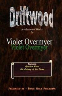 Driftwood: A Collection of Works by Violet Overmyer