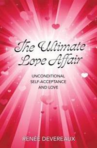 Ultimate Love-Affair:  Unconditional Self-Acceptance and Love