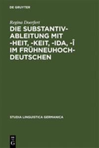 Die Substantivableitung Mit -Heit/-Keit, -Ida, -I Im Fruhneuhochdeutschen