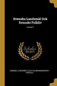 Svenska Landsmål Ock Svenskt Folkliv; Volume 7