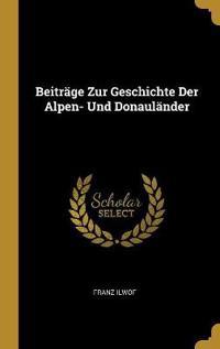 Beiträge Zur Geschichte Der Alpen- Und Donauländer