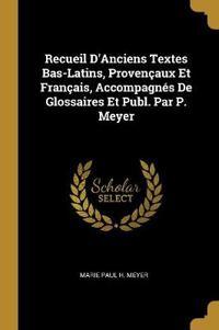 Recueil d'Anciens Textes Bas-Latins, Provençaux Et Français, Accompagnés de Glossaires Et Publ. Par P. Meyer