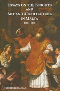 Essays on the Knights and Art and Architecture in Malta, 1500-1798