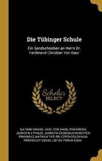 Die Tübinger Schule: Ein Sendschreiben an Herrn Dr. Ferdinand Christian Von Baur