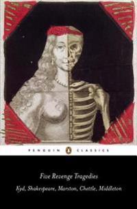 Five Revenge Tragedies: The Spanish Tragedy/Hamlet/Antonio's Revenge/The Tragedy of Hoffman/The Revenger's Tragedy