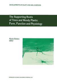 The Supporting Roots of Trees and Woody Plants Form, Function and Physiology