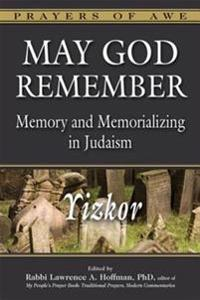 May God Remember: Memory and Memorializing in Judaismayizkor