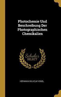 Photochemie Und Beschreibung Der Photographischen Chemikalien