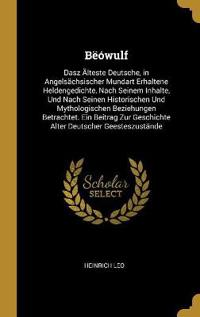 Bëówulf: Dasz Älteste Deutsche, in Angelsächsischer Mundart Erhaltene Heldengedichte, Nach Seinem Inhalte, Und Nach Seinen Hist