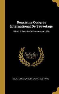 Deuxième Congrès International de Sauvetage: Réuni À Paris Le 16 Septembre 1879