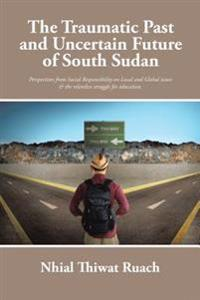 Traumatic Past and Uncertain Future of South Sudan