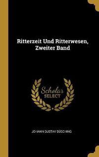 Ritterzeit Und Ritterwesen, Zweiter Band