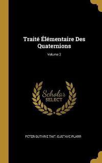 Traité Élémentaire Des Quaternions; Volume 2