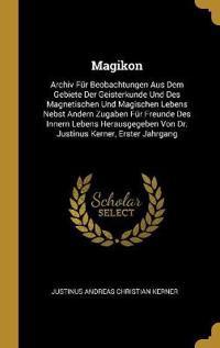 Magikon: Archiv Für Beobachtungen Aus Dem Gebiete Der Geisterkunde Und Des Magnetischen Und Magischen Lebens Nebst Andern Zugab